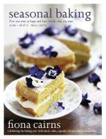 Seasonal Baking : Celebrating the Baking Year with Classic Cakes, Cupcakes, Biscuits and Delicious Treats - Fiona Cairns