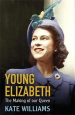 Young Elizabeth : The Making of our Queen - Kate Williams