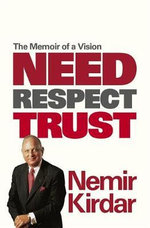 Need, Respect, Trust : The Memoir of a Vision - Nemir Kirdar