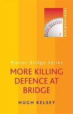 More Killing Defence at Bridge : Move by Move - Hugh Kelsey