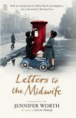 Letters to the Midwife : Correspondence with Jennifer Worth, the Author of Call the Midwife - Jennifer Worth