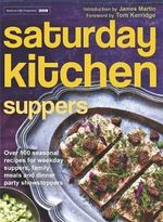 Saturday Kitchen Suppers : Over 100 Seasonal Recipes for Weekday Suppers, Family Meals and Dinner Party Show Stoppers