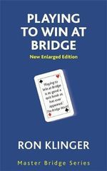 Playing to Win at Bridge : Master Bridge - Ron Klinger