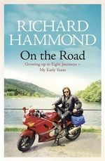 On the Road : Growing Up in Eight Journeys - My Early Years - Richard Hammond