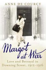 Margot at War : Love and Betrayal in Downing Street, 1912-1916 - Anne De Courcy