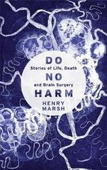 Do No Harm : Stories of Life, Death and Brain Surgery - Henry Marsh