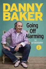 Going off Alarming: Volume 2 : The Autobiography - Danny Baker