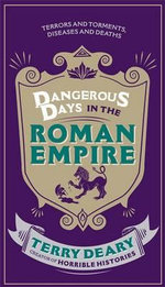 Dangerous Days : In the Roman Empire - Terry Deary