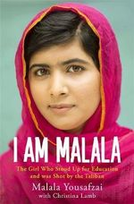I Am Malala  : The Story of the Girl Who Stood Up for Education and was Shot by the Taliban - Malala Yousafzai
