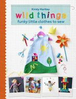 Wild Things : Funky Little Clothes To Sew - Kirsty Hartley