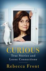 Curious : True Stories and Loose Connections - Rebecca Front