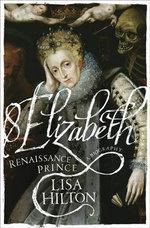 Elizabeth : Renaissance Prince - Lisa Hilton