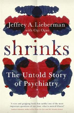 The Shrinks : The Untold Story of Psychiatry - Jeffrey Lieberman