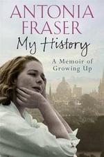 My History : A Memoir of Growing Up - Antonia Fraser