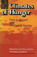 Climates of Hunger : Mankind and the World's Changing Weather - Reid A. Bryson