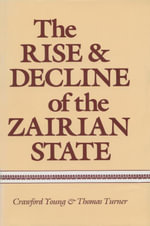 The Rise and Decline of the Zairian State - Crawford Young