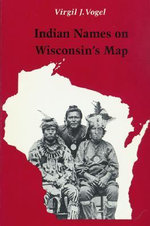 Indian Names on Wisconsin's Map - Virgil J. Vogel