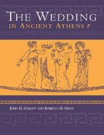 The Wedding in Ancient Athens - John H. Oakley