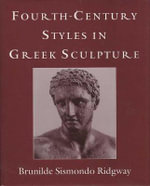 Fourth-Century Styles in Greek Sculpture : Styles of ca. 331-200 B.C. v. 1 - Brunilde Sismondo Ridgway