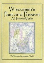 Historical Atlas of Wisconsin : A Historical Atlas - Wisconsin Cartographers' Guild