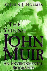 The Young John Muir : An Environmental Biography - Steven J. Holmes