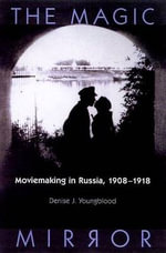 The Magic Mirror : Moviemaking in Russia, 1908-18 - Denise J. Youngblood