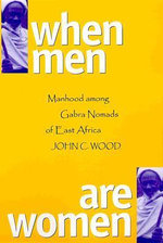 When Men are Women : Manhood Among the Gabra Nomads of East Africa - John Colman Wood