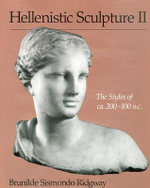 Hellenistic Sculpture II : The Styles of ca. 200-100 B.C. - Brunilde Sismondo Ridgway