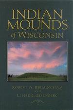 Indian Mounds of Wisconsin - Robert A. Birmingham