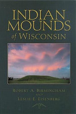 Indian Mounds of Wisconsin - Robert A. Birmingham