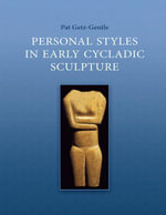 Personal Styles in Early Cycladic Sculpture - Pat Getz-Gentle