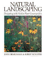 Natural Landscaping : Designing with Native Plant Communities - John Diekelmann