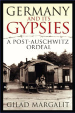 Germany and its Gypsies : A Post-Auschwitz Ordeal - Gilad Margalit