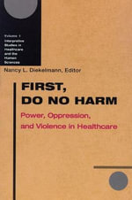 First, Do No Harm : Power, Oppression and Violence in Healthcare