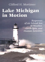 Lake Michigan in Motion : Responses of an Inland Sea to Weather, Earth-Spin, and Human Activities - Clifford H. Mortimer