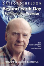 Beyond Earth Day : Fulfilling the Promise - Gaylord Nelson