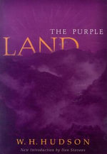 The Purple Land : Being the Narrative of One Richard Lamb's Adventures in the Banda Oriental, in South America, As Told by Himself