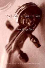 Acts of Contortion : Brittingham Prize in Poetry - Anna George Meek