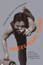 Voices Made Flesh : Performing Women's Autobiography