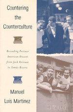 Countering the Counterculture : Rereading Postwar American Dissent from Jack Kerouac to Tomas Rivera - Manuel Luis Martinez