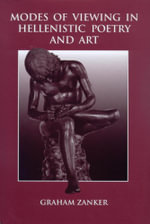 Modes Of Viewing In Hellenistic Poetry and Art - Graham Zanker