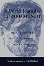 The Private Journals of Edvard Munch : We are Flames Which Pour Out of the Earth - Edvard Munch