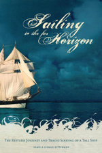 Sailing to the Far Horizon : The Restless Journey and Tragic Sinking of a Tall Ship - Pamela Sisman Bitterman