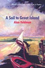 A Sail to Great Island : Felix Pollak Prize in Poetry - Alan Feldman