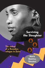 Surviving the Slaughter : The Ordeal of a Rwandan Refugee in Zaire - Marie Béatrice Umutesi
