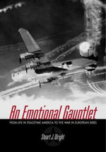An Emotional Gauntlet : From Life in Peacetime America to the War in European Skies - Stuart A Wright