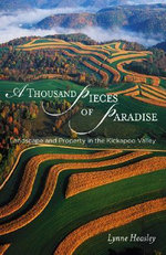 A Thousand Pieces of Paradise : Landscape and Property in the Kickapoo Valley - Lynne Heasley