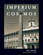 Imperium and Cosmos : Augustus and the Northern Campus Martius - Paul Rehak