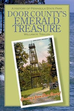 Door County's Emerald Treasure : A History of Peninsula State Park - William H. Tishler