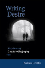 Writing Desire : Sixty Years of Gay Autobiography - Bertram J. Cohler